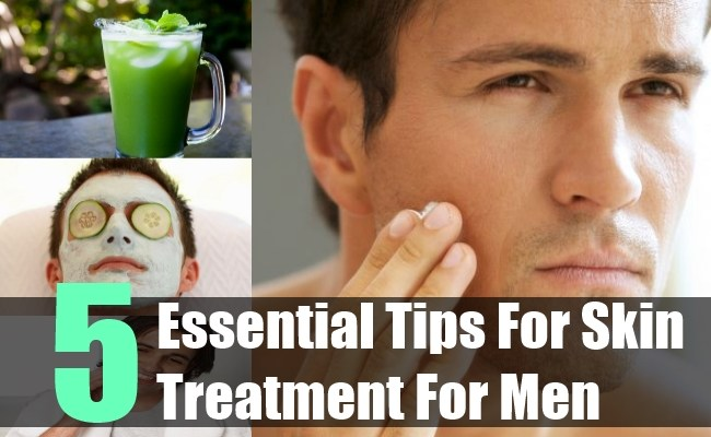 5 Essential Tips For Skin Treatment For Men